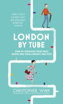 London by Tube : Over 80 Intriguing Short Walks Minutes Away from London's Tube Stops, Hardback Book