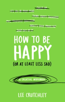 How to Be Happy (or at least less sad) : A Creative Workbook, Paperback / softback Book