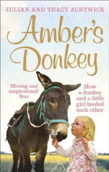 Amber's Donkey : How a Donkey and a Little Girl Healed Each Other, Paperback Book