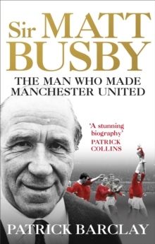 Sir Matt Busby: The Definitive Biography, Paperback / softback Book