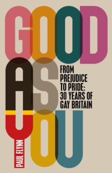 Good As You : From Prejudice to Pride - 30 Years of Gay Britain, Hardback Book