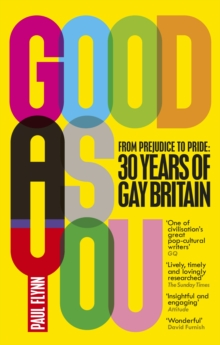 Good As You : From Prejudice to Pride - 30 Years of Gay Britain, Paperback Book