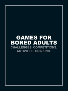 Games for Bored Adults : Challenges. Competitions. Activities. Drinking., Paperback Book