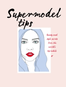 Supermodel Tips : Runway Secrets from the World's Top Models, Hardback Book
