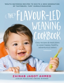 The Flavour-Led Weaning Cookbook : Easy Recipes & Meal Plans to Wean Happy, Healthy, Adventurous Eaters, Hardback Book