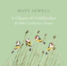 A Charm of Goldfinches and Other Collective Nouns, Hardback Book