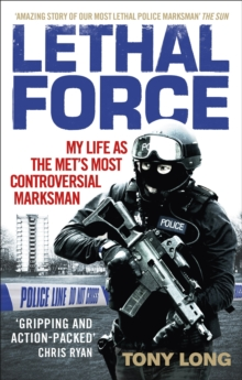 Lethal Force : My Life As the Met's Most Controversial Marksman, Paperback / softback Book