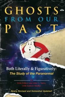 Ghosts from Our Past : Both Literally and Figuratively: The Study of the Paranormal, Hardback Book