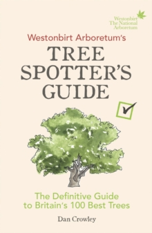 Westonbirt Arboretum's Tree Spotter's Guide : The Definitive Guide to Britain's 100 Best Trees, Paperback / softback Book