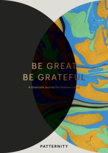 Be Great, Be Grateful : A Gratitude Journal for Positive Living, Paperback / softback Book