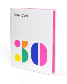 River Cafe 30 : Simple Italian recipes from an iconic restaurant, Hardback Book