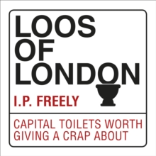 Loos of London : Capital Toilets Worth Giving a Crap About, Paperback Book