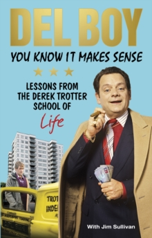 You Know it Makes Sense : Lessons from the Derek Trotter School of Business (and life), Paperback / softback Book