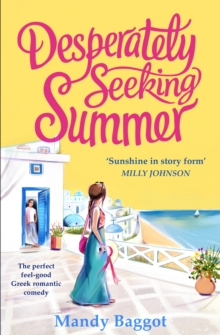Desperately Seeking Summer : The perfect feel-good Greek romantic comedy to read on the beach this summer, Paperback / softback Book