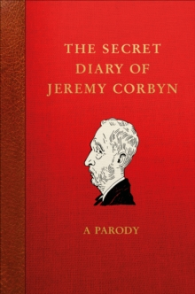 The Secret Diary of Jeremy Corbyn : A Parody, Hardback Book