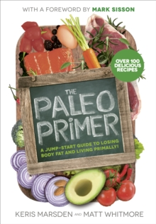 The Paleo Primer : A Jump-Start Guide to Losing Body Fat and Living Primally, Paperback Book