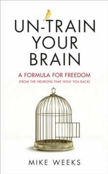 Un-train Your Brain : A formula for freedom (from the neurons that hold you back), Paperback / softback Book