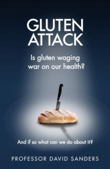 Gluten Attack : Is Gluten waging war on our health? And if so what can we do about it?, Paperback / softback Book
