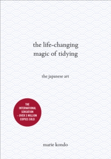 The Life-Changing Magic of Tidying : The Japanese Art, Hardback Book