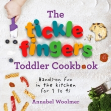 The Tickle Fingers Toddler Cookbook : Hands-On Fun in the Kitchen for 1 to 4s, Hardback Book