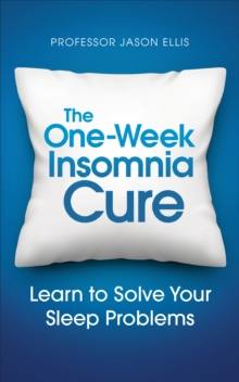 The One-week Insomnia Cure : Learn to Solve Your Sleep Problems, Paperback / softback Book