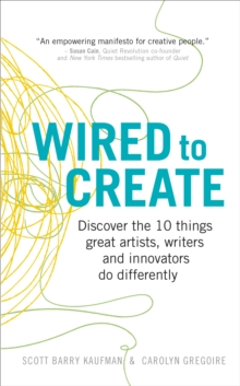 Wired to Create : Discover the 10 things great artists, writers and innovators do differently, Paperback / softback Book