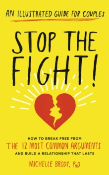 Stop the Fight! : How to Break Free from the 12 Most Common Arguments and Build a Relationship That Lasts, Paperback Book