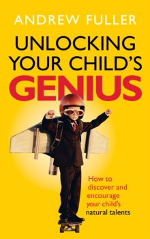 Unlocking Your Child's Genius : How to Discover and Encourage Your Child's Natural Talents, Paperback Book