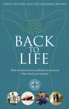 Back to Life : How to Unlock Your Pathway to Recovery (When Back Pain Persists), Paperback Book