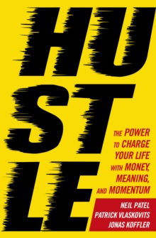 Hustle : The power to charge your life with money, meaning and momentum, Paperback / softback Book