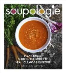 Soupologie : Plant-based, gluten-free soups to heal, cleanse and energise, Hardback Book
