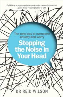 Stopping the Noise in Your Head : the New Way to Overcome Anxiety and Worry, Paperback / softback Book