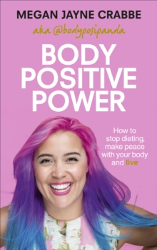 Body Positive Power : How to stop dieting, make peace with your body and live, Paperback / softback Book