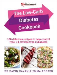 The Low-Carb Diabetes Cookbook : 100 delicious recipes to help control type 1 and reverse type 2 diabetes, Paperback / softback Book