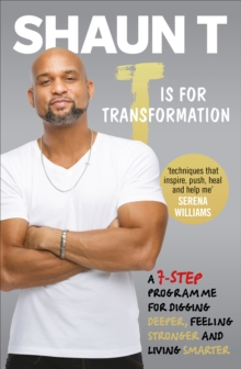 T is for Transformation : Unleash the 7 Superpowers to Help You Dig Deeper, Feel Stronger & Live Your Best Life, Paperback / softback Book