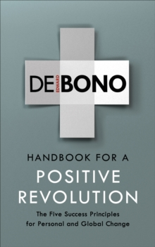 Handbook for a Positive Revolution : The Five Success Principles for Personal and Global Change, Paperback / softback Book