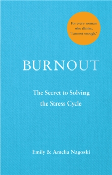 Burnout : The secret to solving the stress cycle, Hardback Book