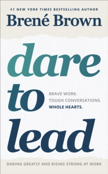 Dare to Lead : Brave Work. Tough Conversations. Whole Hearts., Paperback / softback Book