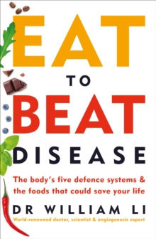 Eat to Beat Disease : The Body's Five Defence Systems and the Foods that Could Save Your Life, Paperback / softback Book