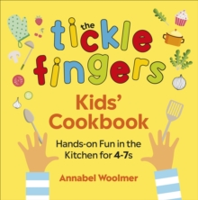 The Tickle Fingers Kids' Cookbook : Hands-on Fun in the Kitchen for 4-7s, Hardback Book