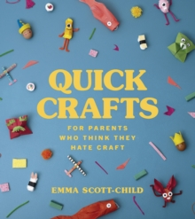 Quick Crafts for Parents Who Think They Hate Craft, Hardback Book