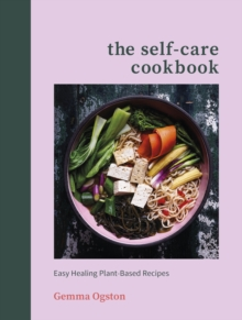 The Self-Care Cookbook : Easy Healing Plant-Based Recipes, Hardback Book