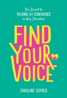 Find Your Voice : The Secret to Talking with Confidence in Any Situation, Paperback / softback Book