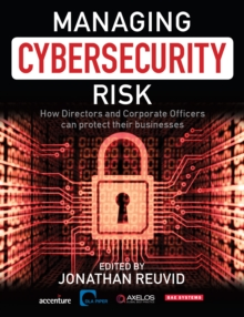 Managing Cybersecurity Risk : How Directors and Corporate Officers Can Protect their Businesses, Paperback / softback Book