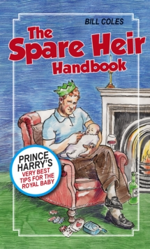 The Spare Heir Handbook : Prince Harry's Very Best Tips for the Royal Baby, Paperback / softback Book