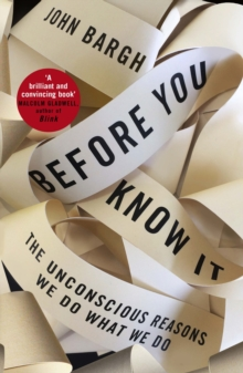 Before You Know It : The Unconscious Reasons We Do What We Do, Hardback Book