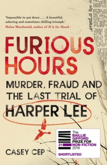Furious Hours : Murder, Fraud and the Last Trial of Harper Lee, Hardback Book