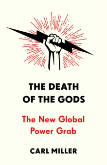 The Death of the Gods : The New Global Power Grab, Hardback Book
