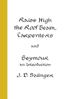 Raise High the Roof Beam, Carpenters; Seymour - an Introduction, Hardback Book