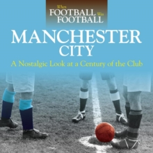 When Football Was Football: Manchester City : A Nostalgic Look at a Century of the Club 2016, Paperback Book